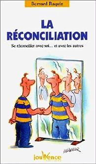 La réconciliation : Se réconcilier avec soi... et avec les autres par Bernard Raquin