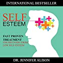 Self-Esteem: Fast Proven Treatment for Recovery from Low Self-Esteem Audiobook by Jennifer Alison Narrated by Heather Tuya