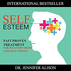 Self-Esteem: Fast Proven Treatment for Recovery from Low Self-Esteem Audiobook