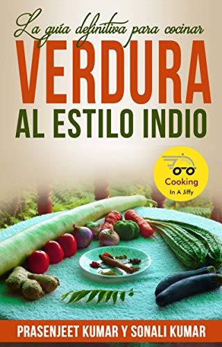 La guía definitiva para cocinar verdura al estilo indio (Spanish Edition) by [Kumar