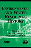 Environmental and Water Resources History : Proceedings and Invited Papers for the ASCE 150th Anniversary (1852-2002): November 3-7, 2002, Washington, DC, Environmental and Water Resources Institute (U. S.), 0784406502