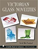 img - for Victorian Glass Novelties (Schiffer Book for Collectors) book / textbook / text book