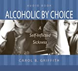 Alcoholic by Choice, Carol Griffith, 1606152084