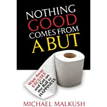 Nothing Good Comes from a BUT: Wipe Away Excuses And Get On The Roll To Happiness (Be Happy Book 1)