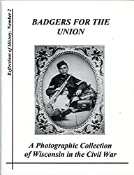 Badgers for the Union: A photographic collection of Wisconsin in the Civil War (Reflections of history)