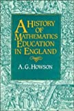 A History of Mathematics Education in England, A. G. Howson, 0521242061