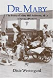 Dr. Mary - the Story of Dr. Mary Hill Fulstone, M. D. - A Nevada Pioneer, Dixie Westergard, 0930083156
