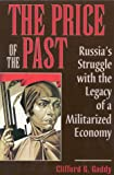The Price of the Past : Russia's Struggle with the Legacy of a Militarized Economy, Gaddy, Clifford G., 0815730152