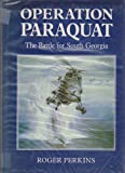 Operation Paraquat : The Battle for South Georgia, Roger Perkins, 0948251131