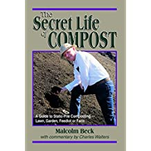 The Secret Life of Compost: A Guide to Static-Pile Composting—Lawn, Garden, Feedlot or Farm