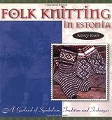 Folk Knitting in Estonia (Folk Knitting series) by Nancy Bush (2000-01-01)