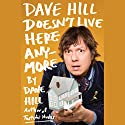 Dave Hill Doesn't Live Here Anymore Audiobook by Dave Hill Narrated by Dave Hill