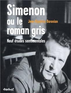 Simenon ou le roman gris : neuf études sentimentales, Baronian, Jean-Baptiste