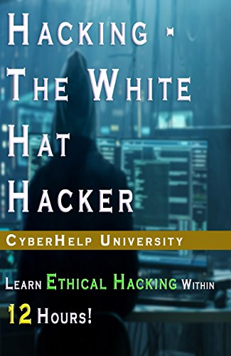 e339b15de14 HACKING - The White Hat Hacker  Learn Ethical Hacking Within 12 Hours! (2018