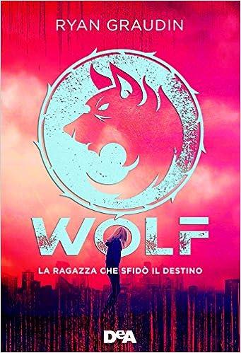 La ragazza che sfidò il destino. Wolf: Amazon.it: Graudin, Ryan, Katerinov,  Ilaria: Libri