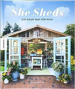 Top She Sheds Deutsche Ausgabe : Ein Raum nur für mich. Hütte VR27