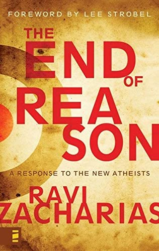 Read The End Of Reason A Response To The New Atheists By Ravi Zacharias