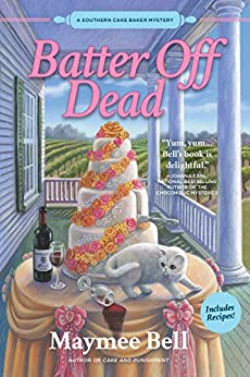 Batter Off Dead: A Southern Cake Baker Mystery by [Maymee Bell]