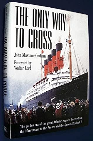 The Only Way to Cross: The Golden Era of the great Atlantic express liners---from the Mauretania to the France and the Queen Elizabeth - Atlantic Hutch