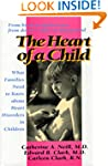 The Heart of a Child: What Families N...
