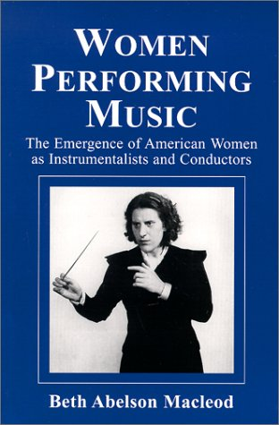 (Women Performing Music: The Emergence of American Women as Classical Instrumentalists and)