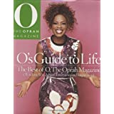 O ' S GUIDE TO LIFE : THE BEST OF O THE OPRAH MAGAZINE