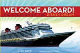 Disney Cruise Line: Welcome Aboard! The Creation of the Disney Dream (Walt Disney Parks and Resorts merchandise custom pub)