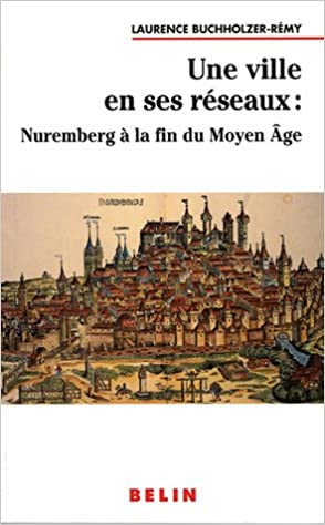 Téléchargement Une ville en ses réseaux : Nuremberg à la fin du Moyen Age epub pdf