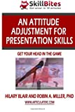 An Attitude Adjustment for Presentation Skills, Hilary Blair and Robin Miller, 1481989111
