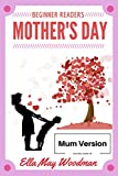 Mother's Day for Beginner Readers [Mum version] (Seasonal Emergent Readers for Beginner Readers Book 6)