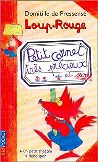 Loup-Rouge : Petit carnet très précieux et secret par Domitille de Pressensé