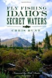 Fly Fishing Idaho s Secret Waters
