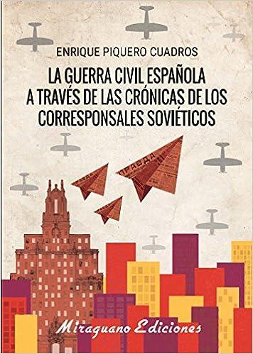 La Guerra Cívil española a través de las crónicas de los corresponsales soviéticos Debates y Propuestas: Amazon.es: Piquero Cuadros, Enrique: Libros