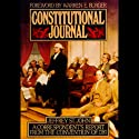 Constitutional Journal: A Correspondent's Report from the Convention of 1787 Audiobook by Jeffrey St. John Narrated by Jeff Riggenbach