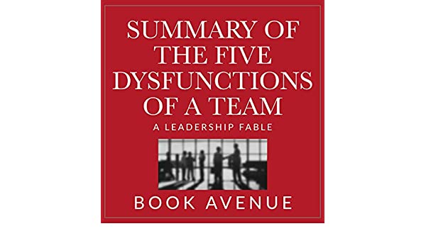 Amazon Com Summary Of The Five Dysfunctions Of A Team A Leadership Fable Audible Audio Edition Book Avenue Leanne Thompson Leo Publishing Books