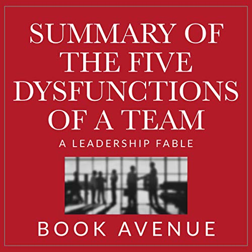 Summary of The Five Dysfunctions of a Team: A Leadership Fable (The Five Dysfunctions Of A Team Audio)