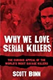 img - for Why We Love Serial Killers: The Curious Appeal of the World's Most Savage Murderers book / textbook / text book