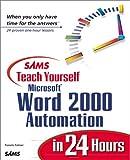 Sams Teach Yourself Microsoft Word 2000 Automation in 24 Hours (Sams Teach Yourself in 24 Hours Series)
