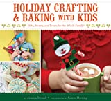 Holiday Crafting and Baking with Kids, Jessica Strand, 1452101094
