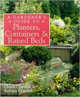 Exceptionnel A Gardeneru0027s Guide To Planters, Containers U0026 Raised Beds: Chuck Crandall,  Barbara Crandall: 9780806942438: Amazon.com: Books