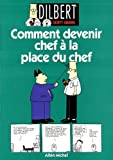 Dilbert. Comment devenir chef à la place du chef, tome 3