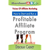 How To Start and Run An Affiliate Program from the Voices of Affiliate Marketing (Merchant ABCs Basics for Successful...