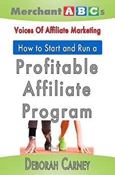 How To Start and Run An Affiliate Program from the Voices of Affiliate Marketing (Merchant ABCs Basics for Successful Affiliate Marketing Book 3) by [Carney, Deborah, O'Hare, Vinny, Nagel, Eric, Ely, Amy, Salvino, Kim, Garcia, Karen, Gazer, Liz, Djambazov, Angel, Crooks, Jeannine]