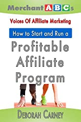 How To Start and Run An Affiliate Program from the Voices of Affiliate Marketing (Merchant ABCs Basics for Successful Affiliate Marketing Book 3) (English Edition)