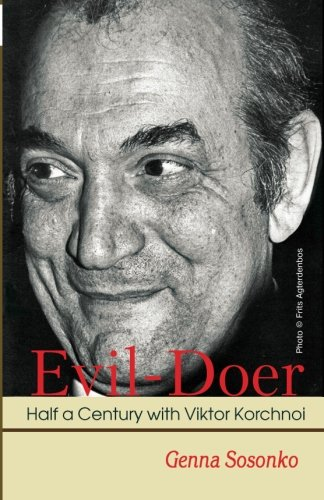 Evil-doer: Half A Century With Viktor Korchnoi - Genna Sosonko
