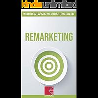 Remarketing: Turbine E Transforme Seu Negócio Com Técnicas De Marketing Digital (Primeiros Passos no Marketing Digital Livro 8)