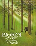 Bigfoot and Other Legendary Creatures, P. Walker, 0152071474