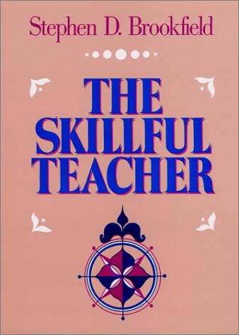 Read Online The Skillful Teacher: On Technique, Trust, and Responsiveness in the Classroom (Jossey Bass Higher & Adult Education Series) PDF