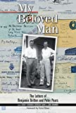 My Beloved Man: The Letters of Benjamin Britten and Peter Pears (Aldeburgh Studies in Music)