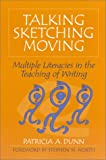 Talking, Sketching, Moving : Multiple Literacies in the Teaching of Writing, Dunn, Patricia and Dunn, Patricia A., 0867095709